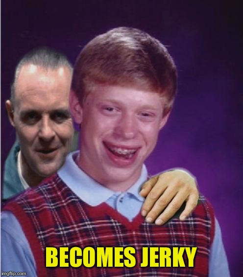 Hannibal Lecter And Bad Luck Brian | BECOMES JERKY | image tagged in hannibal lecter and bad luck brian | made w/ Imgflip meme maker
