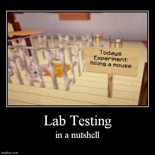 No Really, Lab Testing Always Does This | Lab Testing | in a nutshell | image tagged in funny,demotivationals,lab testing,mice | made w/ Imgflip demotivational maker