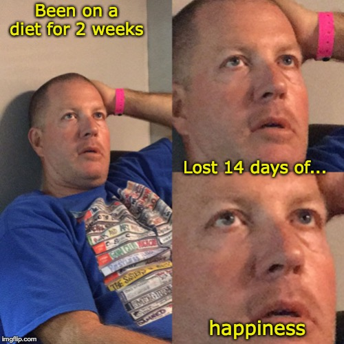 Diet Dad | Been on a diet for 2 weeks Lost 14 days of... happiness | image tagged in diet dad | made w/ Imgflip meme maker