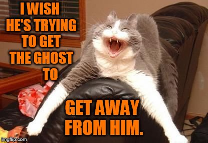 I WISH HE'S TRYING TO GET THE GHOST        TO GET AWAY FROM HIM. | made w/ Imgflip meme maker