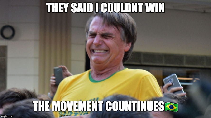 Brazilian Trump | THEY SAID I COULDNT WIN THE MOVEMENT COUNTINUES | image tagged in brazil | made w/ Imgflip meme maker