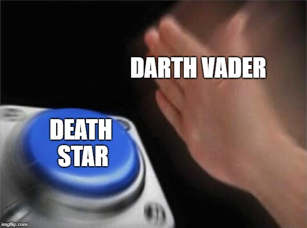 Blank Nut Button Meme | DARTH VADER DEATH STAR | image tagged in memes,blank nut button | made w/ Imgflip meme maker
