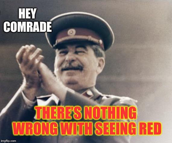 HEY COMRADE THERE'S NOTHING WRONG WITH SEEING RED | made w/ Imgflip meme maker
