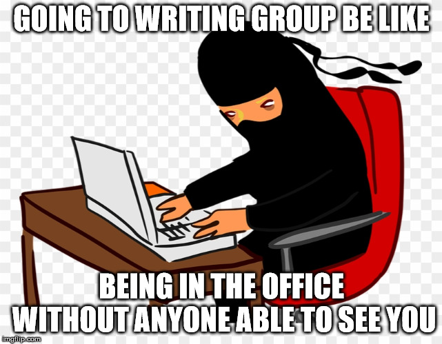 Writing Group Ninja |  GOING TO WRITING GROUP BE LIKE; BEING IN THE OFFICE WITHOUT ANYONE ABLE TO SEE YOU | image tagged in ninja writer,writing group,writing,office,invisible,getting stuff done | made w/ Imgflip meme maker