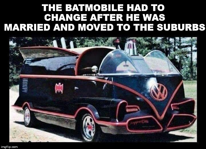 The batmobile is not the same as a minivan. | THE BATMOBILE HAD TO CHANGE AFTER HE WAS MARRIED AND MOVED TO THE SUBURBS | image tagged in memes,batman,batmobile,married,funny,vans | made w/ Imgflip meme maker