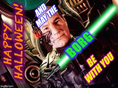 To all my friends on the flip! | AND MAY THE BE WITH YOU BORG HAPPY HALLOWEEN! | image tagged in star trek the next generation,borg,locutus of borg,star wars,may the force be with you | made w/ Imgflip meme maker