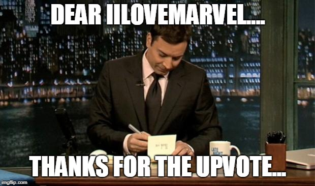 Thank you Notes Jimmy Fallon | DEAR IILOVEMARVEL.... THANKS FOR THE UPVOTE... | image tagged in thank you notes jimmy fallon | made w/ Imgflip meme maker