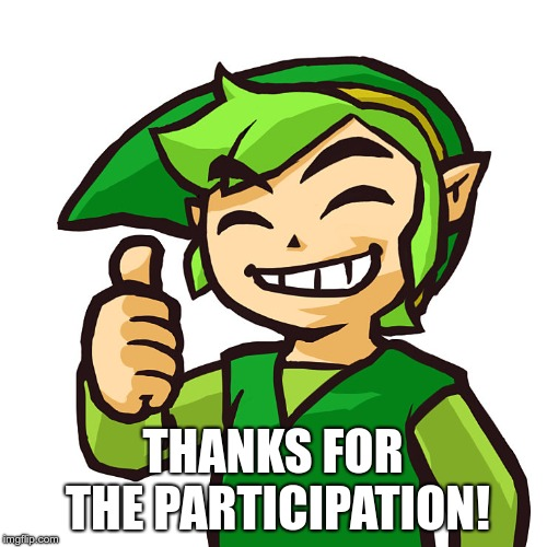Happy Link | THANKS FOR THE PARTICIPATION! | image tagged in happy link | made w/ Imgflip meme maker