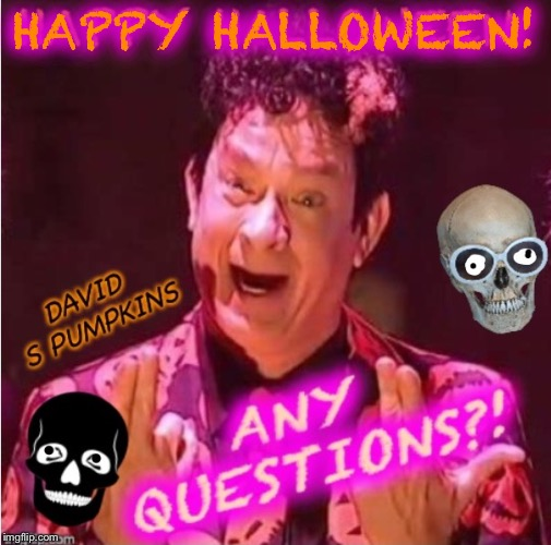 Yes, what does the S stand for? Any ideas out there...?   =} | HAPPY HALLOWEEN! | image tagged in saturday night live,david s pumpkins,snl,tom hanks,tv humor,happy halloween | made w/ Imgflip meme maker
