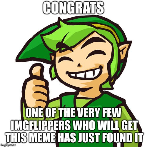 Happy Link | CONGRATS ONE OF THE VERY FEW IMGFLIPPERS WHO WILL GET THIS MEME HAS JUST FOUND IT | image tagged in happy link | made w/ Imgflip meme maker