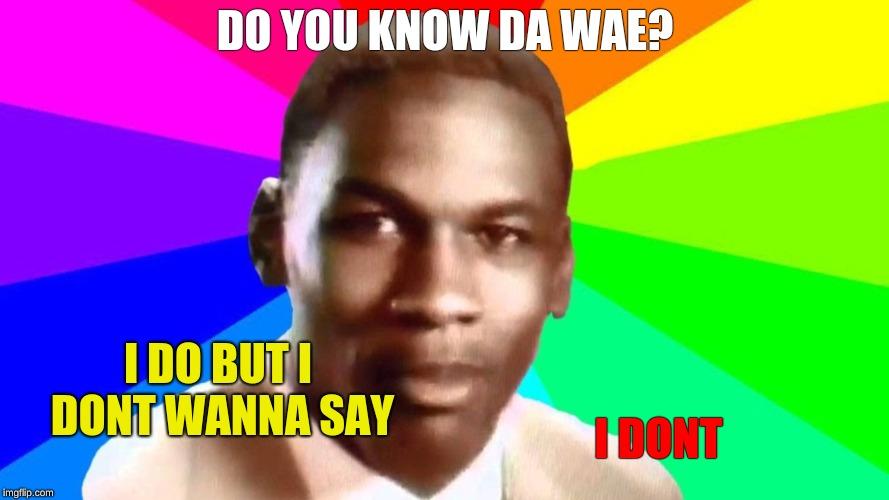 Do you know da wae - Imgflip