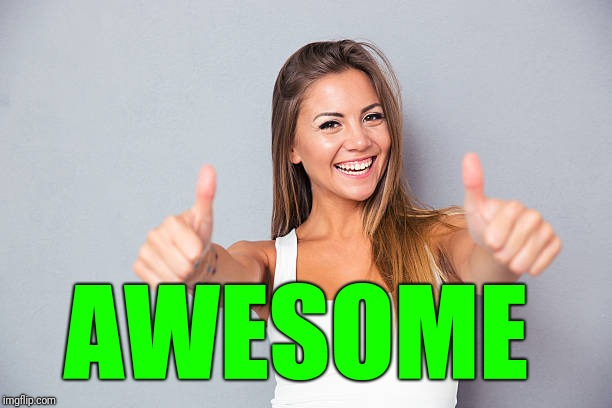 Thumbs up | AWESOME | image tagged in thumbs up | made w/ Imgflip meme maker
