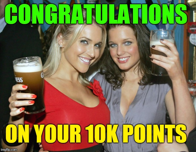 Cheers craziness 2 | CONGRATULATIONS ON YOUR 10K POINTS | image tagged in cheers craziness 2 | made w/ Imgflip meme maker