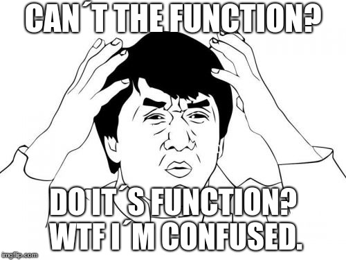 Jackie Chan WTF Meme | CAN´T THE FUNCTION? DO IT´S FUNCTION? WTF I´M CONFUSED. | image tagged in memes,jackie chan wtf | made w/ Imgflip meme maker
