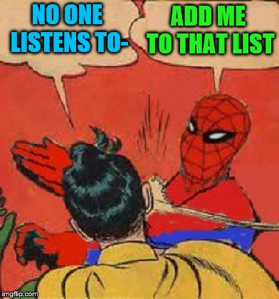 Spiderman Slapping Robin | NO ONE LISTENS TO- ADD ME TO THAT LIST | image tagged in spiderman slapping robin | made w/ Imgflip meme maker