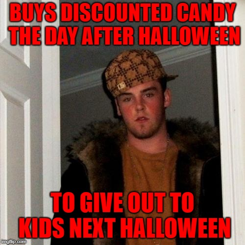 I'll bet there's people out there that really do this too. LOL | BUYS DISCOUNTED CANDY THE DAY AFTER HALLOWEEN TO GIVE OUT TO KIDS NEXT HALLOWEEN | image tagged in memes,scumbag steve,halloween,funny,cheapskate,discount candy | made w/ Imgflip meme maker