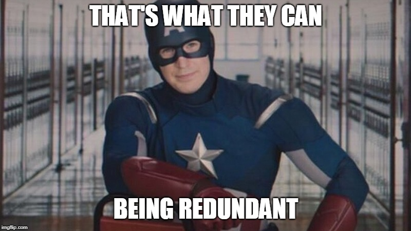 captain america so you | THAT'S WHAT THEY CAN BEING REDUNDANT | image tagged in captain america so you | made w/ Imgflip meme maker