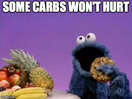 Cookie Monster fruit | SOME CARBS WON'T HURT | image tagged in cookie monster fruit | made w/ Imgflip meme maker