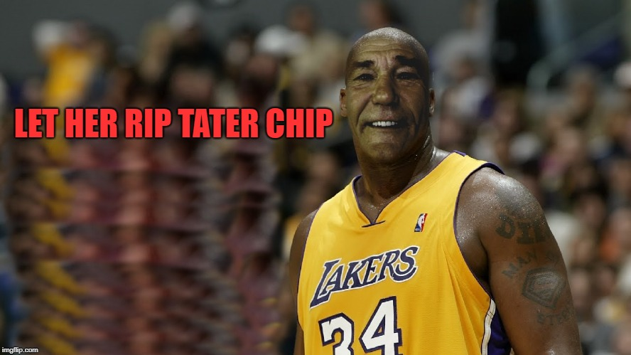 kewlew | LET HER RIP TATER CHIP | image tagged in kewlew | made w/ Imgflip meme maker