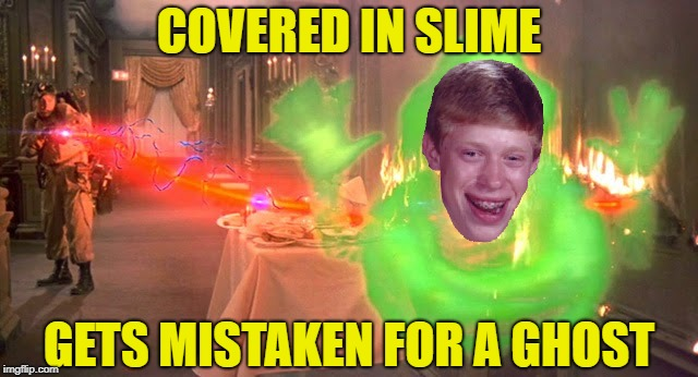 COVERED IN SLIME GETS MISTAKEN FOR A GHOST | made w/ Imgflip meme maker