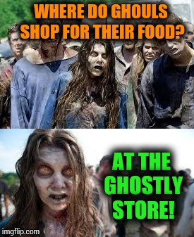 Bad joke zombie. | WHERE DO GHOULS SHOP FOR THEIR FOOD? AT THE GHOSTLY STORE! | image tagged in memes,ghost,zombies,halloween,bad joke | made w/ Imgflip meme maker