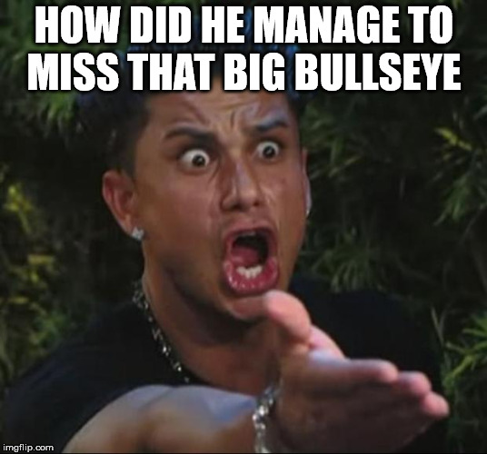 DJ Pauly D Meme | HOW DID HE MANAGE TO MISS THAT BIG BULLSEYE | image tagged in memes,dj pauly d | made w/ Imgflip meme maker