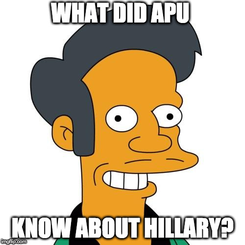 The snowflakes strike again. | WHAT DID APU KNOW ABOUT HILLARY? | image tagged in apu,hillary clinton,know about hillary,simpsons,snowflakes,political correctness | made w/ Imgflip meme maker
