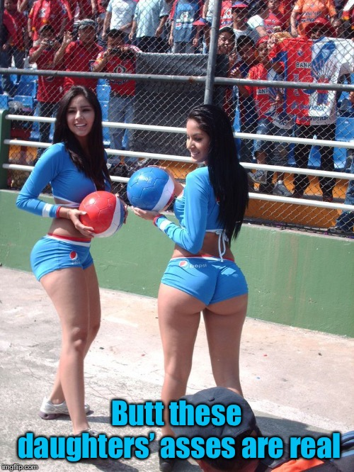 Butt these daughters' asses are real | made w/ Imgflip meme maker