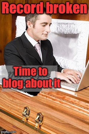 Record broken Time to blog about it | made w/ Imgflip meme maker