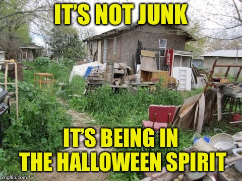 IT'S NOT JUNK IT'S BEING IN THE HALLOWEEN SPIRIT | made w/ Imgflip meme maker