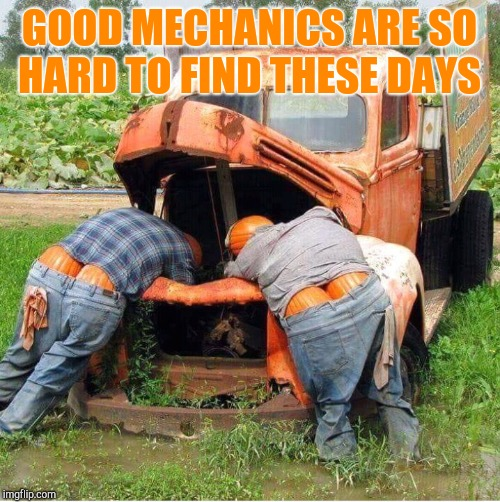 GOOD MECHANICS ARE SO HARD TO FIND THESE DAYS | image tagged in jbmemegeek,halloween,memes | made w/ Imgflip meme maker