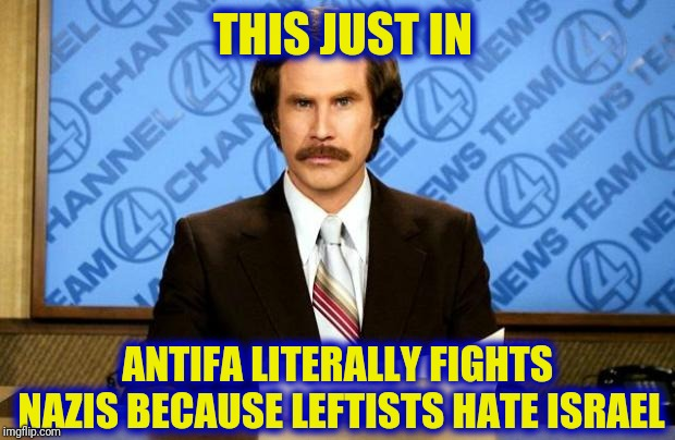 BREAKING NEWS | THIS JUST IN ANTIFA LITERALLY FIGHTS NAZIS BECAUSE LEFTISTS HATE ISRAEL | image tagged in breaking news,scumbag | made w/ Imgflip meme maker