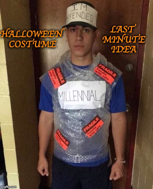 HALLOWEEN COSTUME LAST MINUTE IDEA | image tagged in happy halloween,millennials,halloween costume,offended | made w/ Imgflip meme maker