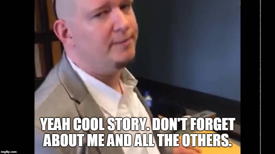 Shawn Lucas |  YEAH COOL STORY. DON'T FORGET ABOUT ME AND ALL THE OTHERS. | image tagged in shawn lucas | made w/ Imgflip meme maker