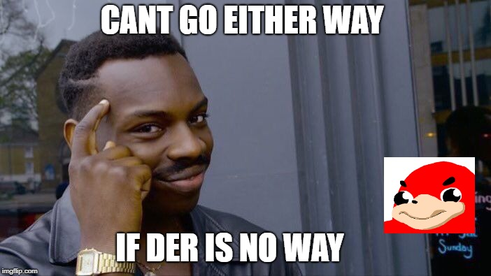 Roll Safe Think About It Meme | CANT GO EITHER WAY IF DER IS NO WAY | image tagged in memes,roll safe think about it | made w/ Imgflip meme maker