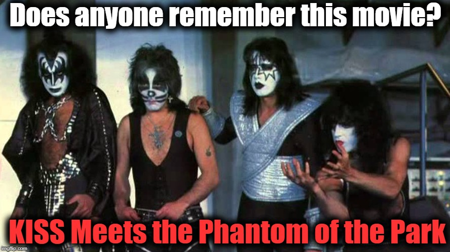 I just found out it's 40 years old! | Does anyone remember this movie? KISS Meets the Phantom of the Park | image tagged in kiss,halloween movie,wow,old | made w/ Imgflip meme maker