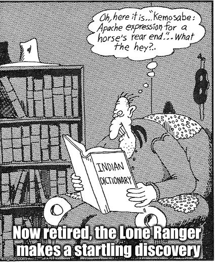 Newspaper Comic Week: a Purplepeaceninja Event | Now retired, the Lone Ranger makes a startling discovery | image tagged in newspaper comic week,purplepeaceninja,lone ranger,tonto,keemosabee,funny memes | made w/ Imgflip meme maker