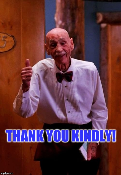Twin Peaks Old Man Thumbs Up | THANK YOU KINDLY! | image tagged in twin peaks old man thumbs up | made w/ Imgflip meme maker