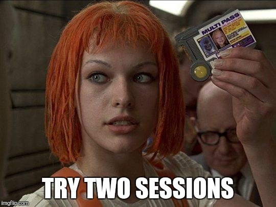 Leeloo Multipass 5th Element | TRY TWO SESSIONS | image tagged in leeloo multipass 5th element | made w/ Imgflip meme maker