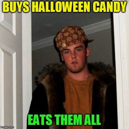 Scumbag Steve Meme | BUYS HALLOWEEN CANDY EATS THEM ALL | image tagged in memes,scumbag steve | made w/ Imgflip meme maker