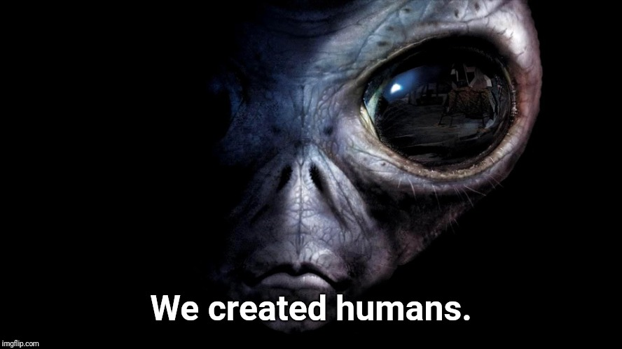 We created humans. | made w/ Imgflip meme maker