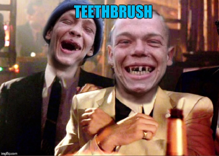 TEETHBRUSH | made w/ Imgflip meme maker