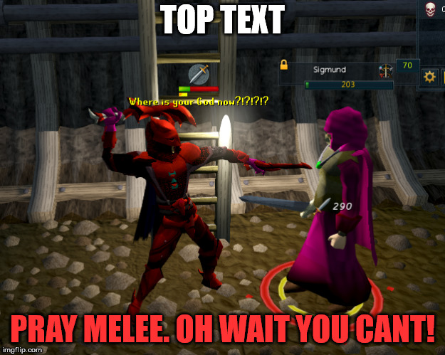 Where is he now? Huh? WHERE IS YOUR GOD NOW, MORTAL!! | TOP TEXT PRAY MELEE. OH WAIT YOU CANT! | image tagged in runescape,god is dead,death,ham | made w/ Imgflip meme maker