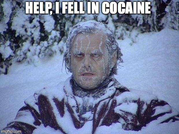 Jack Nicholson The Shining Snow | HELP, I FELL IN COCAINE | image tagged in memes,jack nicholson the shining snow | made w/ Imgflip meme maker