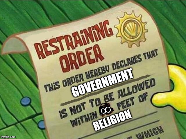 Restraining Order | GOVERNMENT RELIGION ∞ | image tagged in restraining order | made w/ Imgflip meme maker