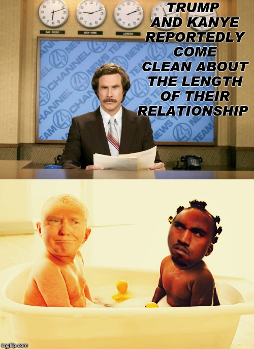 splish splash... | TRUMP AND KANYE REPORTEDLY COME CLEAN ABOUT THE LENGTH OF THEIR RELATIONSHIP | image tagged in donald trump,kanye west,best friends | made w/ Imgflip meme maker