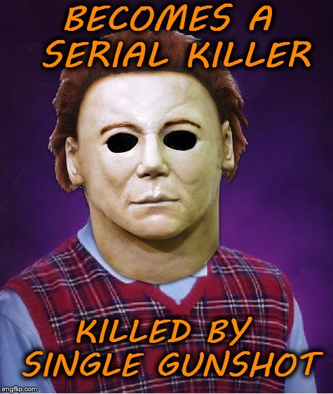 Happy Halloween Everyone | BECOMES A SERIAL KILLER KILLED BY SINGLE GUNSHOT | image tagged in bad luck brian,halloween,serial killer | made w/ Imgflip meme maker