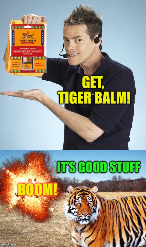 Tiger Bomb, ask for it by name :-) | GET, TIGER BALM! IT'S GOOD STUFF BOOM! | image tagged in memes,tiger balm,shamwow | made w/ Imgflip meme maker