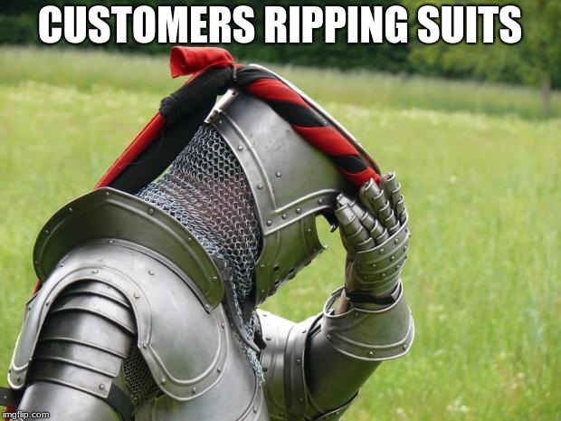 Medieval Problems | CUSTOMERS RIPPING SUITS | image tagged in medieval problems | made w/ Imgflip meme maker