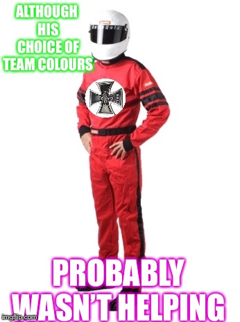 ALTHOUGH HIS CHOICE OF TEAM COLOURS PROBABLY WASN'T HELPING | made w/ Imgflip meme maker